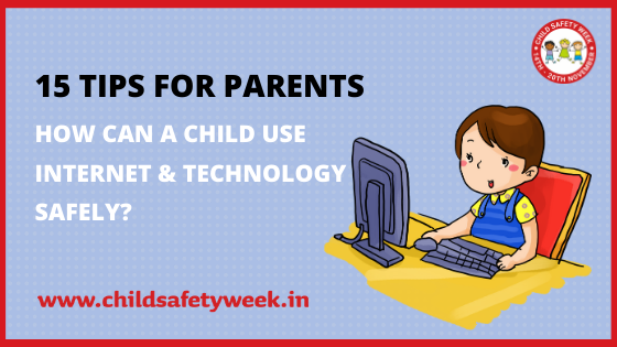 15 tips for Parents – How can a child use Internet & Technology Safely?