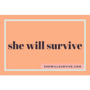 SHE WILL SURVIVE
